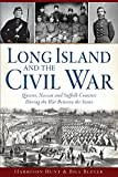 img - for Long Island and the Civil War:: Queens, Nassau and Suffolk Counties During the War Between the States (Civil War Series) book / textbook / text book