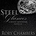 Steel Glances: Rocky Mountain Novella Series (       UNABRIDGED) by Rory Chambers Narrated by Amanda Friday