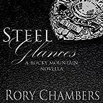 Steel Glances: Rocky Mountain Novella Series | Rory Chambers