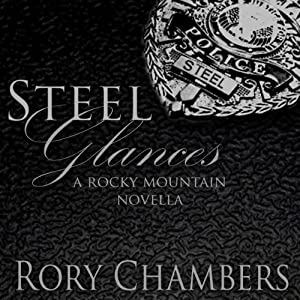Steel Glances: Rocky Mountain Novella Series | [Rory Chambers]