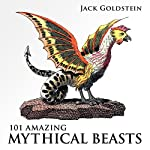 101 Amazing Mythical Beasts | Jack Goldstein