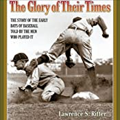 The Glory of Their Times: The Story of the Early Days of Baseball Told by the Men Who Played It | [Lawrence S. Ritter]