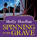 Spinning in Her Grave: A Haunted Yarn Shop Mystery, Book 3 | Molly MacRae