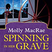 Spinning in Her Grave: A Haunted Yarn Shop Mystery, Book 3 | [Molly MacRae]