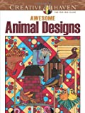 Creative Haven Awesome Animal Designs Coloring Book (Creative Haven Coloring Books)