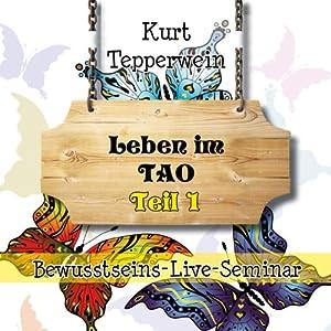 Leben im Tao: Teil 1 (Bewusstseins-Live-Seminar) Hörbuch