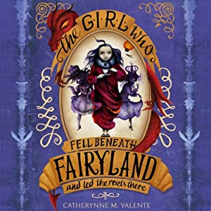 The Girl Who Fell Beneath Fairyland and Led the Revels There Audiobook