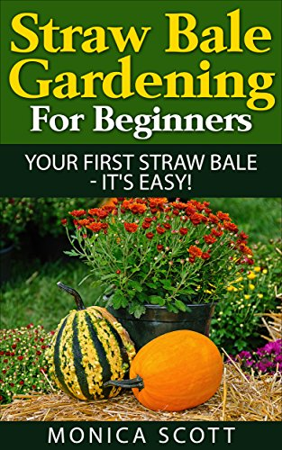Free Kindle Book : Straw Bale Gardening For Beginners : Your First Straw Bale - It