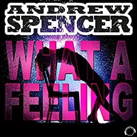 Andrew Spencer-What A Feeling