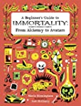 A Beginner's Guide to Immortality: Fr...