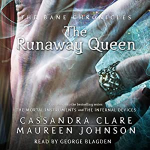 The Runaway Queen: The Bane Chronicles, Book 2 | [Cassandra Clare, Maureen Johnson]