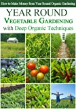 img - for Year Round Vegetable Gardening with Deep Organic Techniques: Expert Tips for Small Farmers - How to Make Money from Year Round Organic Gardening book / textbook / text book