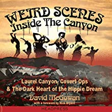 Weird Scenes Inside the Canyon: Laurel Canyon, Covert Ops, and the Dark Heart of the Hippie Dream Audiobook by David McGowan Narrated by Bill Fike