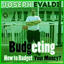 Budgeting: How to Budget Your Money (       UNABRIDGED) by Joseph Evaldi Narrated by Ken Eaken