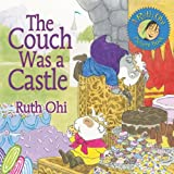 The Couch Was a Castle (A Ruth Ohi Picture Book) (1554510139) by Ohi, Ruth