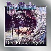 Der Robotregent (Perry Rhodan Silber Edition 6) Hörbuch