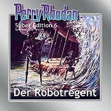 Der Robotregent (Perry Rhodan Silber Edition 6) Hörbuch von Clark Darlton, K.H. Scheer, Kurt Mahr Gesprochen von: Josef Tratnik