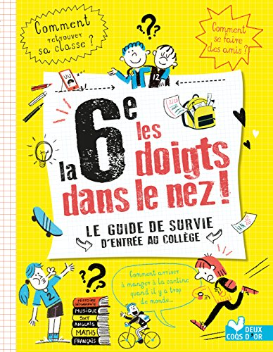 La 6e les doigts dans le nez ! : le guide de survie de l'entrée au collège