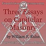 Three Essays on Capitular Masonry: Foundations of Freemasonry Series | William F. Kuhn
