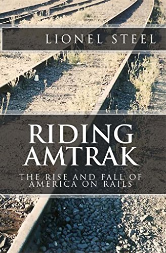 Lionel Steel - Riding Amtrak: The Rise and Fall of America on Rails (English Edition)
