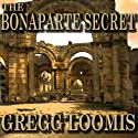 The Bonaparte Secret: A Lang Reilly Thriller, Book 5 (       UNABRIDGED) by Gregg Loomis Narrated by Tim Campbell