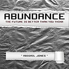 Abundance: The Future Is Better than You Think (       UNABRIDGED) by Abigail Jones Narrated by Roy Lunel