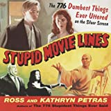 Stupid Movie Lines: The 776 Dumbest Things Ever Uttered on the Silver Screen (0375753303) by Petras, Kathryn