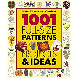 1001 Full-Size Patterns, Projects & Ideas (Better Homes & Gardens)