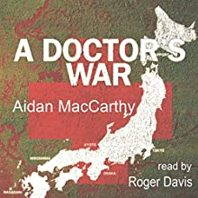 A Doctor's War (       UNABRIDGED) by Aidan MacCarthy Narrated by Roger Davis