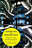 img - for Exhibiting the German Past: Museums, Film, and Musealization (German and European Studies) book / textbook / text book