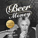 Beer Money: A Memoir of Privilege and Loss