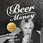 Beer Money: A Memoir of Privilege and Loss | Frances Stroh