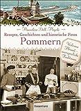 Pommern - Rezepte, Geschichten und historische Fotos