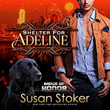 Shelter for Adeline: Badge of Honor: Texas Heroes Audiobook by Susan Stoker Narrated by Erin Mallon