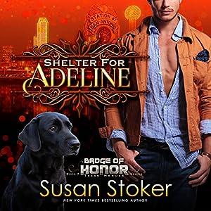 Shelter for Adeline: Badge of Honor: Texas Heroes Hörbuch von Susan Stoker Gesprochen von: Erin Mallon