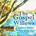 The Gospel in the Willows: Forty Meditations for the Days of Lent Audiobook by Leslie J. Francis Narrated by Philip Ormond