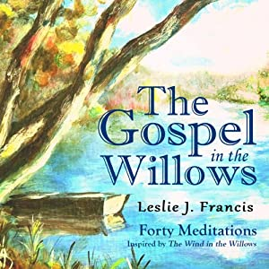 The Gospel in the Willows: Forty Meditations for the Days of Lent | [Leslie J. Francis]