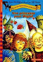 L'école des massacreurs de dragons, tome 4 : Une princesse pour Wiglaf