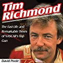 Tim Richmond: The Fast Life and Remarkable Times of NASCAR's Top Gun (       UNABRIDGED) by David Poole Narrated by Christine Padovan