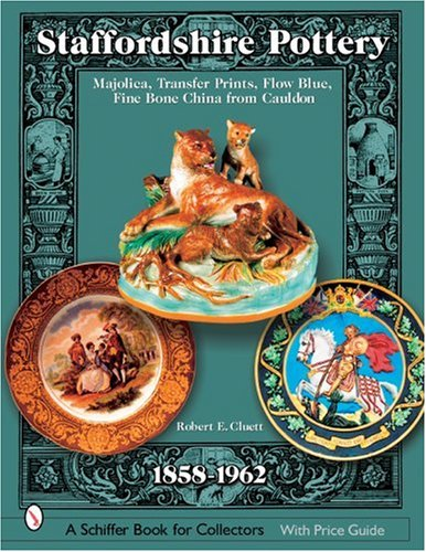 Staffordshire Pottery, 1858-1962: Majolica, Transfer Prints, Flow Blue, Fine Bone China From Cauldon (Schiffer Book for Collectors with Price Guide)