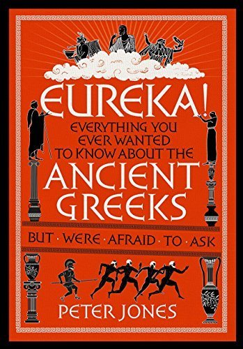 Eureka!: Everything You Ever Wanted to Know About the Ancient Greeks but Were Afraid to Ask Hardcover November 6, 2014 (Peter Jones Eureka compare prices)