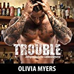 Zeitgenössische Liebesromane: Trouble [Contemporary Romance Novel: Trouble] | Olivia Myers