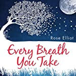 Every Breath You Take: How to Breathe Your Way to a Mindful Life | Rose Elliot