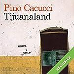 Tijuanaland | Pino Cacucci