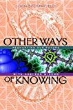 Other Ways of Knowing: Recharting Our Future with Ageless Wisdom