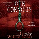 The White Road: Charlie Parker, Book 4 Audiobook by John Connolly Narrated by Paul Birchard