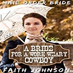 A Bride for a Work Weary Cowboy: Brave Frontier Brides, Volume 5 | Faith Johnson