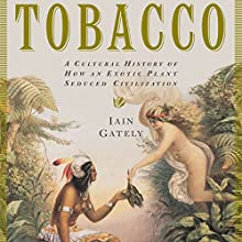 Tobacco: A Cultural History of How an Exotic Plant Seduced Civilization (       UNABRIDGED) by Iain Gately Narrated by Christopher Grove