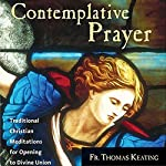 Contemplative Prayer: Traditional Christian Meditations for Opening to Divine Union | Thomas Keating