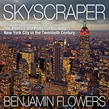Skyscraper: The Politics and Power of Building New York City in the Twentieth Century (       UNABRIDGED) by Benjamin Flowers Narrated by Ernest